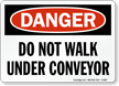 Danger: Do Not Walk Under Conveyor