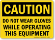 Do Not Wear Gloves While Operating Sign