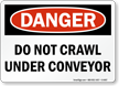 Do Not Crawl Under Conveyor OSHA Danger Sign