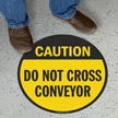 Do Not Cross Conveyor Circular Caution Floor Sign