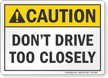 Dont Drive Too Closely ANSI Caution Label