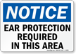 Notice Ear Protection Required Sign