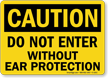 Do Not Enter Without Ear Protection Caution Sign