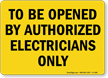 To Be Opened By Authorized Electricians Sign