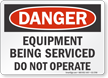 Equipment Being Serviced Do Not Operate Danger Sign