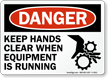 Danger Keep Hands Clear When Equipment Sign