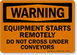 Equipment Starts Remotely Don't Cross Conveyors Warning Sign