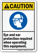 Eye Ear Protection Required When Operating Equipment Sign
