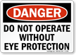 Do Not Operate Without Eye Protection Danger Sign