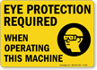 Eye Protection Required When Operating (graphic) Sign