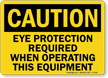 Caution Eye Protection Required Operating Equipment Sign