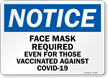 Face Mask Required Even For Those Vaccinated Sign