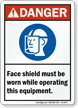 Wear Face Shield While Operating Equipment Danger Sign