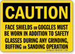 Caution Wear Shields, Goggles, Glasses During Grinding Sign