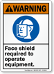 Face Shield Required To Operate Equipment Sign