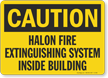 Caution Halon Fire Extinguishing System Inside Building Sign