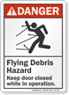 Flying Debris Hazard Keep Door Closed ANSI Danger Sign