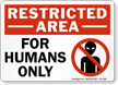 For Humans Only Restricted Area Sign