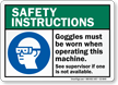 Goggles Worn When Operating Machine Safety Instructions Sign