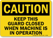 Keep Closed When Machine In Operation Sign