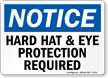 Notice Hard Hat Eye Protection Required Sign