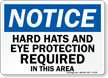 Notice Hard Hats and Eye Protection Sign