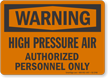 High Pressure Air Authorized Personnel Warning Sign