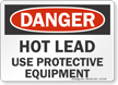 Hot Lead Use Protective Equipment OSHA Danger Sign