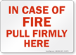 In Case Of Fire Pull Firmly Fire and Emergency Sign