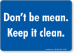 Don't be mean. Keep it clean.