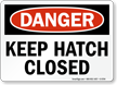 Keep Hatch Closed Danger Sign
