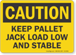 Keep Pallet Jack Load Low And Stable OSHA Caution Sign