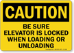 Be Sure Elevator Locked, Loading Or Unloading Sign