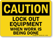 Caution Sign: Lockout Equipment When Work Done