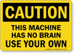 Machine Has No Brain, Use Your Brain Sign