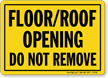 Floor/Roof Opening Do Not Remove