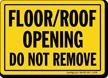 Floor/Roof Opening Do Not Remove
