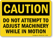 Do Not Adjust Machinery In Motion Sign