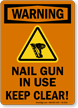 Nail Gun In Use Keep Clear Warning Sign