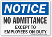No Admittance Except To Employees On Duty Notice Sign