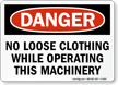 Danger No Loose Clothing While Operating Sign