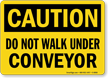 Caution Walk Under Conveyor Sign