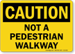 Not A Pedestrian Walkway Caution Sign