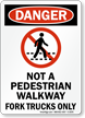 Not A Pedestrian Walkway Fork Trucks Only Sign