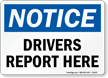 Drivers Report Here Notice Sign