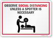 Observe Social Distancing Unless A Spotter Is Necessary Sign
