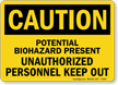 Potential Biohazard Present Unauthorized Personnel Keep Out Sign