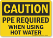PPE Required When Using Hot Water OSHA Caution Sign