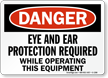 Eye Ear Protection Required While Operating Equipment Sign