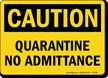 Quarantine No Admittance OSHA Caution Sign